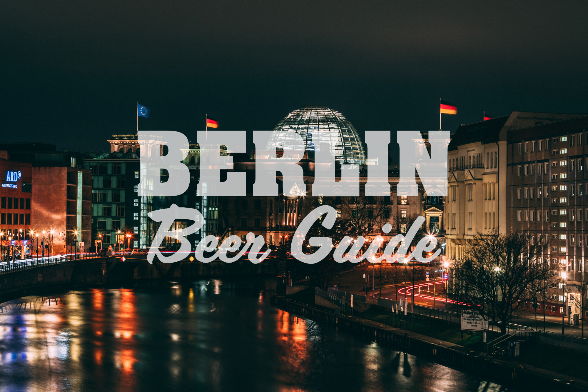 Berlin Beer Guide - The Reichstag at night seen from Friedrichstraße station