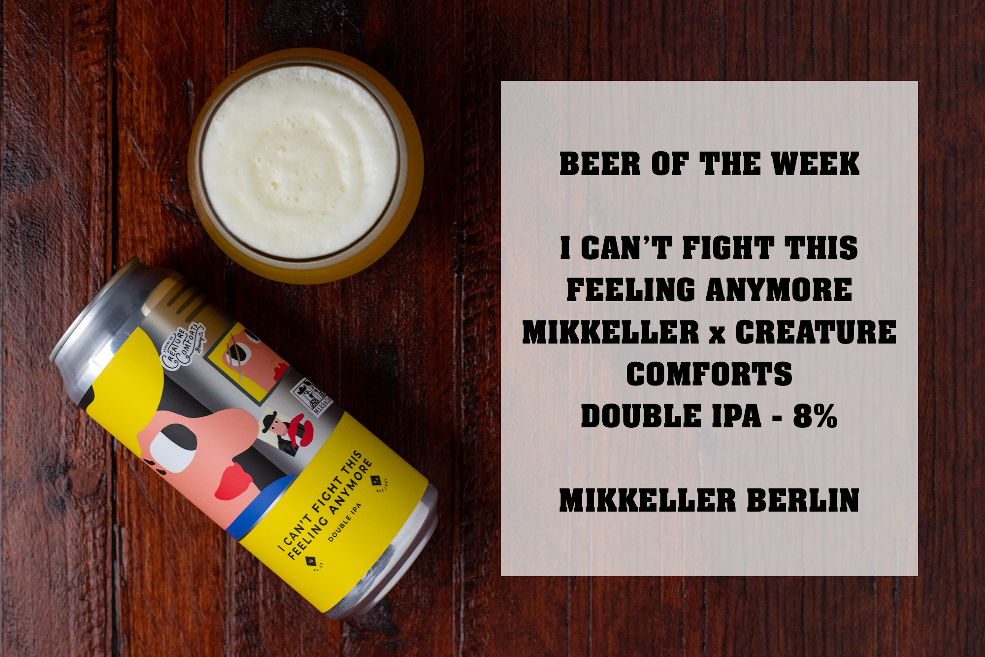 I Can't Fight This Feeling Anymore is an 8% Double IPA from Mikkeller brewed in collaboration with Creature Comforts Brewing Co.